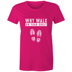 Maple Tee - Why walk on your soul - White Text - Women's