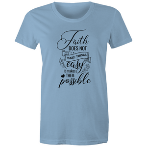 Maple Tee – Faith does not make things easy it makes them possible – Black Text - Women's