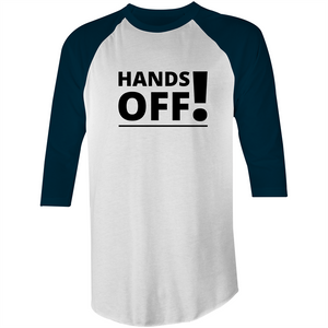 3/4 Sleeve - Hands Off - Black Text – Mens