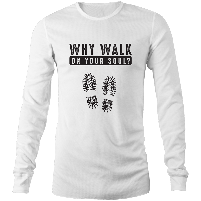 Long Sleeve T-Shirt - Why walk on your soul - Black Text - Mens
