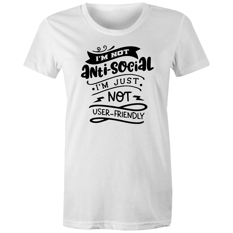 Maple Tee – Im not antisocial Im just not user friendly – Black Text - Women's