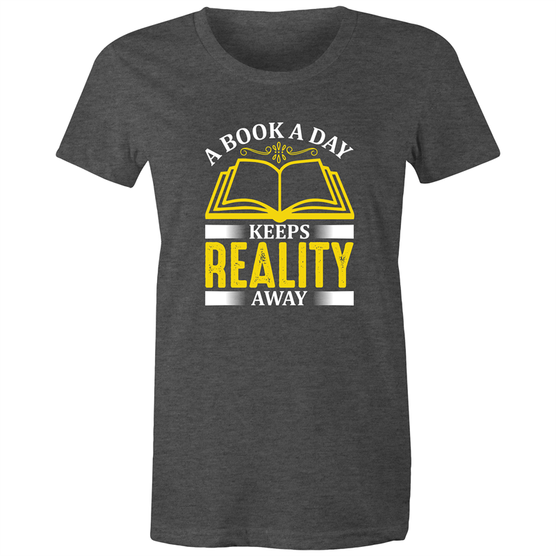 Maple Tee – A book a day keeps reality away - White Text - Women's