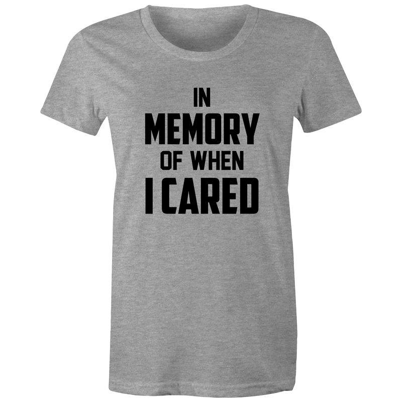 Maple Tee – In momory of when I cared – Black Text - Women's