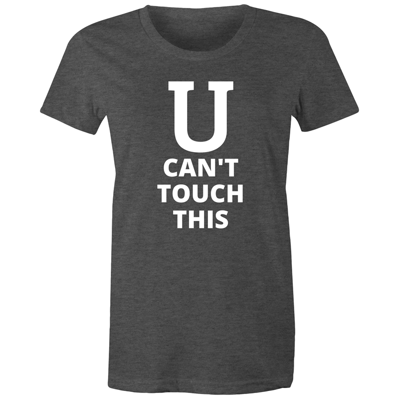 Maple Tee – U can't touch this – White Text - Women's
