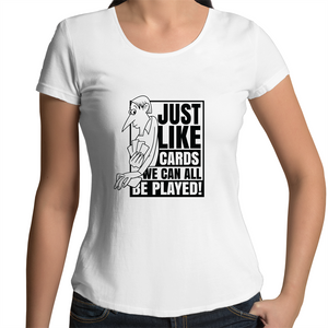 Scoop Neck T-Shirt - Just like Cards we can all be played - Black Text - Women's
