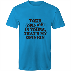 Colour Staple T-Shirt – Your opinion is yours - Black text - Mens
