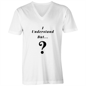 V-Neck Tee - T-Shirt - I understand BUT - Black Text - Mens