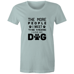 Maple Tee – The more people I meet the more I love my dog – Black Text - Women's