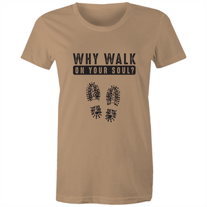 Maple Tee - Why walk on your soul - Black Text - Women's