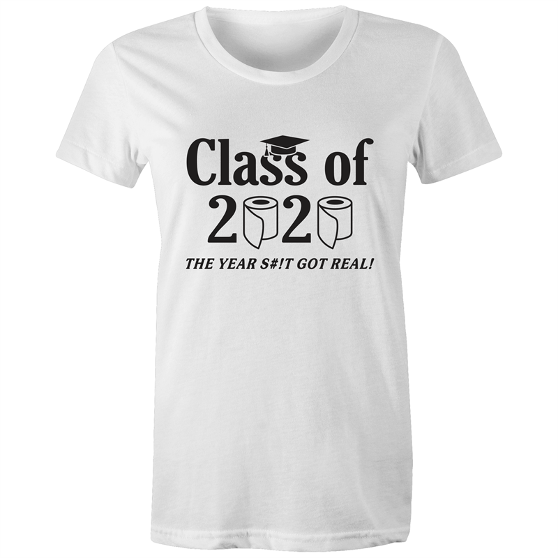 Maple Tee – Class of 2020 The year sh#t got real – Black Text - Women's