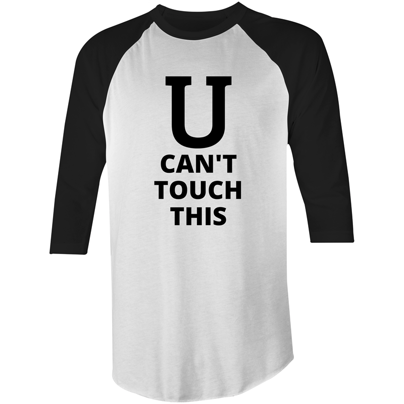 3/4 Sleeve - U can't touch this - Black Text – Mens