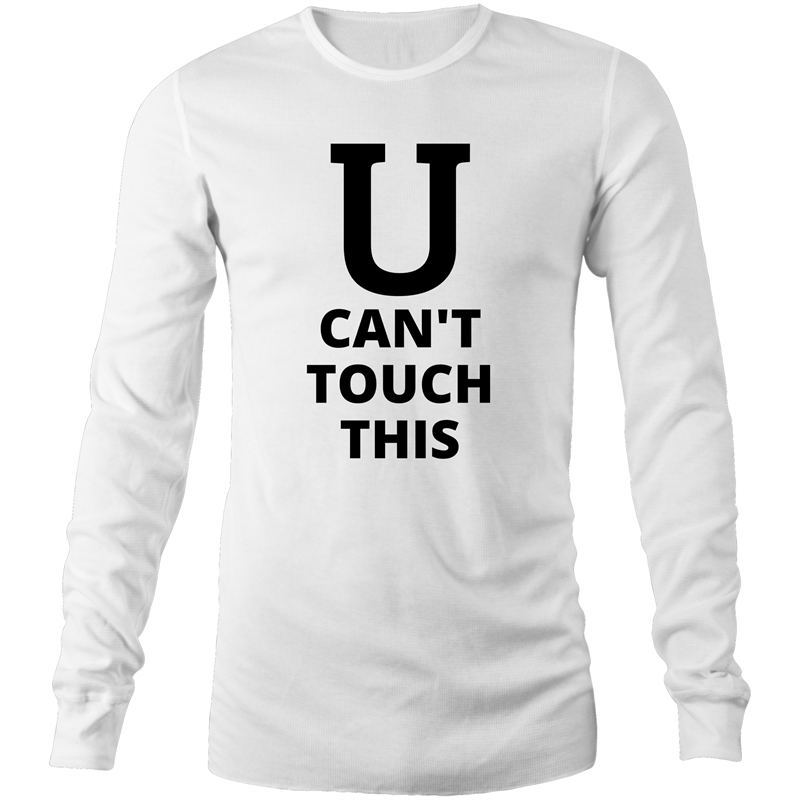 Long Sleeve T-Shirt - U can't touch this - Black Text - Mens