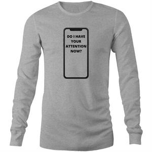 Long Sleeve T-Shirt - Do I have your attention now - Black Text - Mens