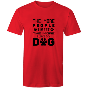 Colour Staple T-Shirt – The more people I meet the more I love my dog - black text - Mens