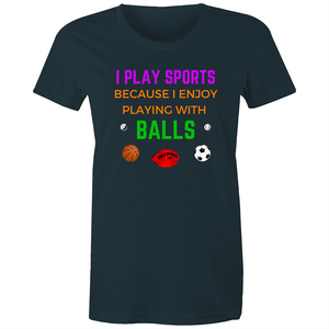Maple Tee – I play sports because I enjoy playing with balls - Women's