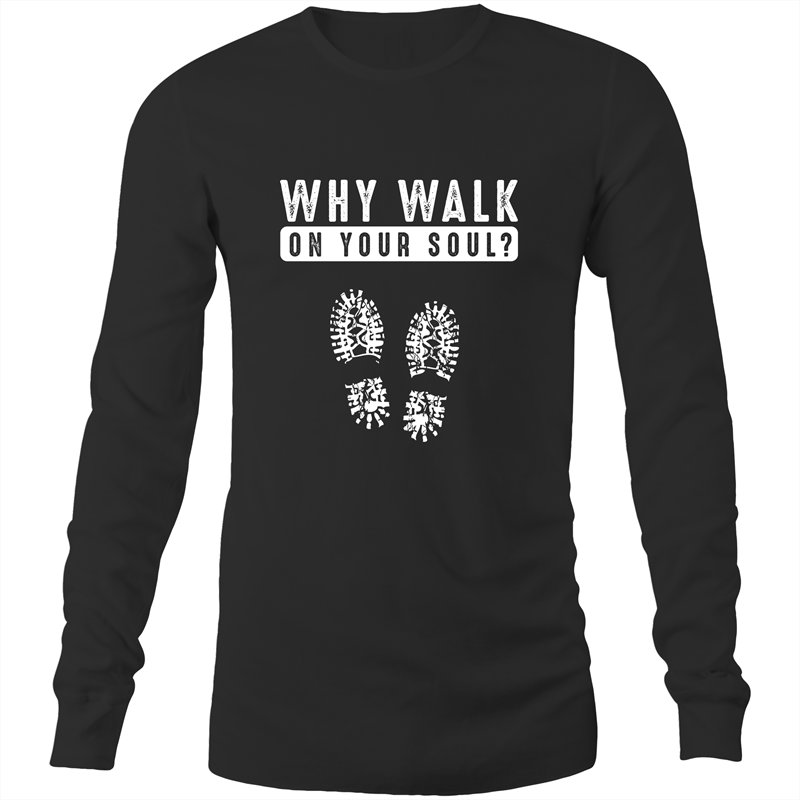 Long Sleeve T-Shirt - Why walk on your soul - White Text - Mens
