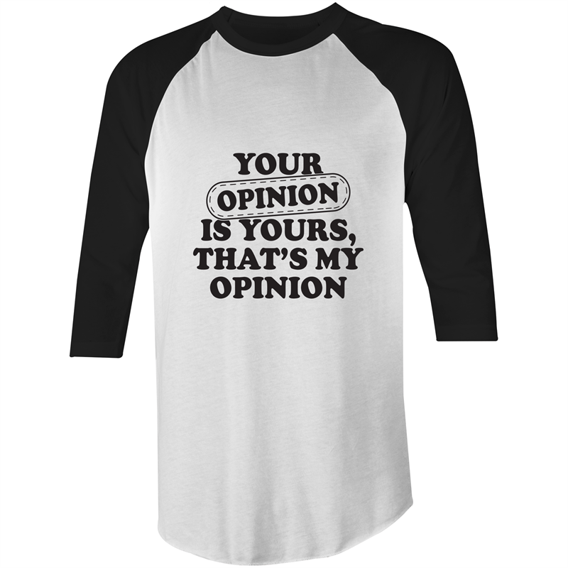 3/4 Sleeve - Your opinion is yours - Black Text – T-Shirt