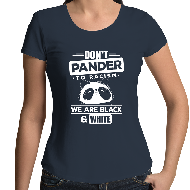 Scoop Neck T-Shirt - Don't pander to racism - White Text - Women's