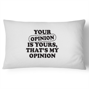 Pillow Case - Your opinion is yours - 100% Cotton