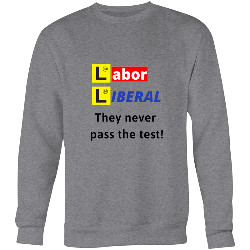 Crew Neck Jumper Sweatshirt - Labor Liberal never pass the test - Black Text – Unisex