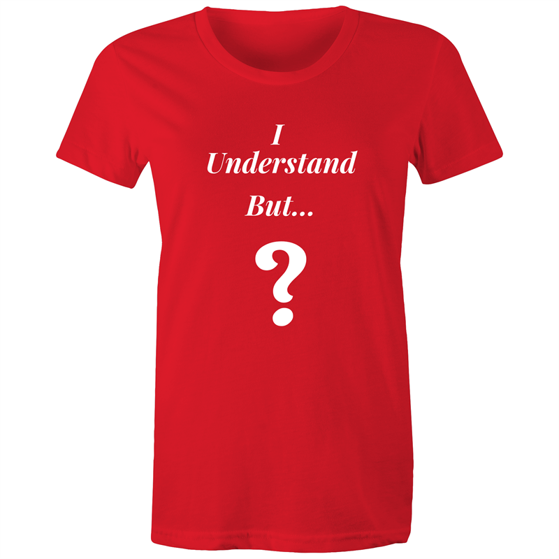 Maple Tee - I understand BUT – White Text - Women's