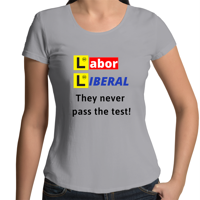 Scoop Neck T-Shirt - Labor Liberal never pass the test - Black Text – Women's