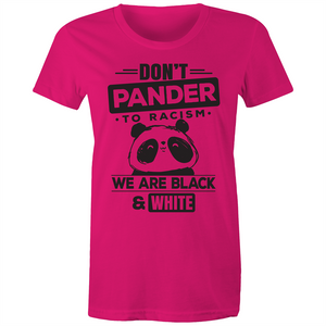 Maple Tee - Don't pander to racism - black text - Women's