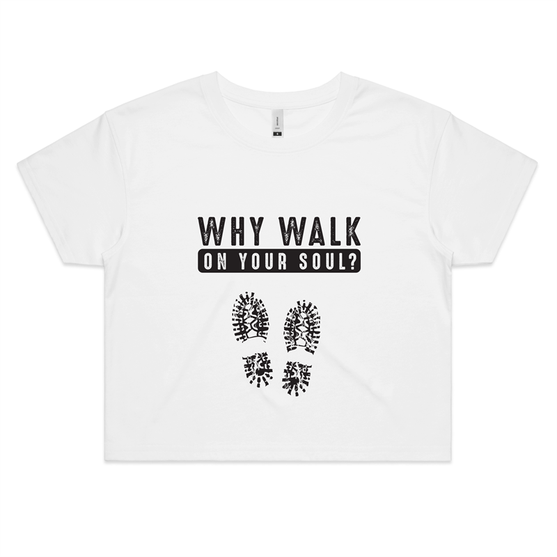 Crop Tee - Why walk on your soul - Black Text - Women's