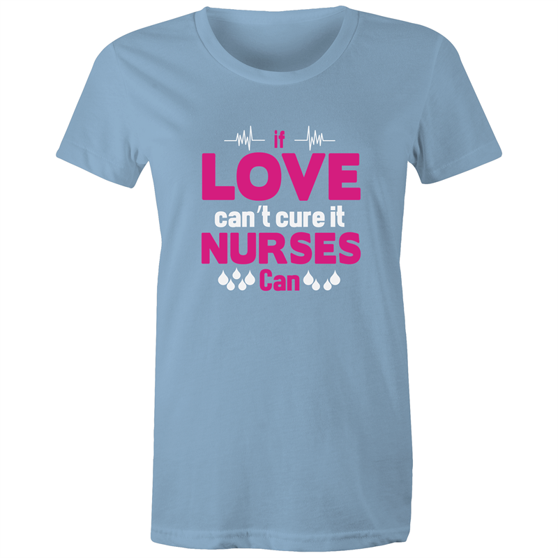 Maple Tee – If love cant cure it nurses can - White Text - Women's