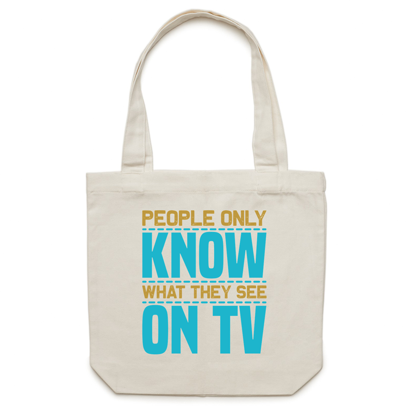 Canvas Tote Bag - People only know what they see on TV – Carrie