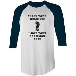 3/4 Sleeve - Check your hearing - Black Text – Mens