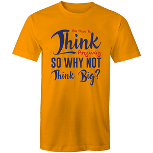 Colour Staple T-Shirt – You have to think so why not think big - Blue text - Mens