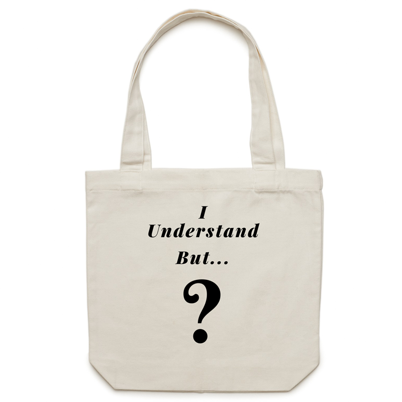 Canvas Tote Bag - I understand BUT - Carrie