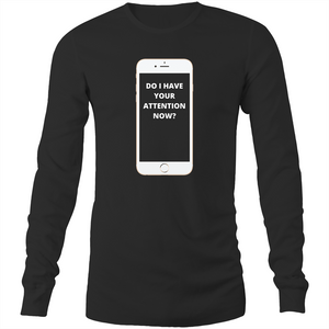 Long Sleeve T-Shirt - Do I have your attention now - White Text - Mens