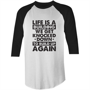 3/4 Sleeve - Life is a building - Black Text – T-Shirt