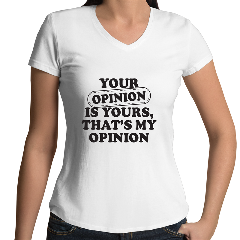 Bevel V-Neck T-Shirt- Your opinion is yours - Black Text - Women's