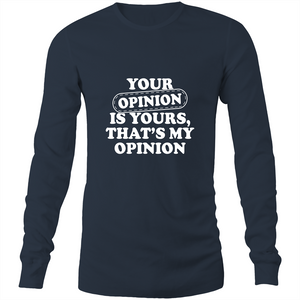 Long Sleeve T-Shirt - Your opinion is yours - White Text - Mens