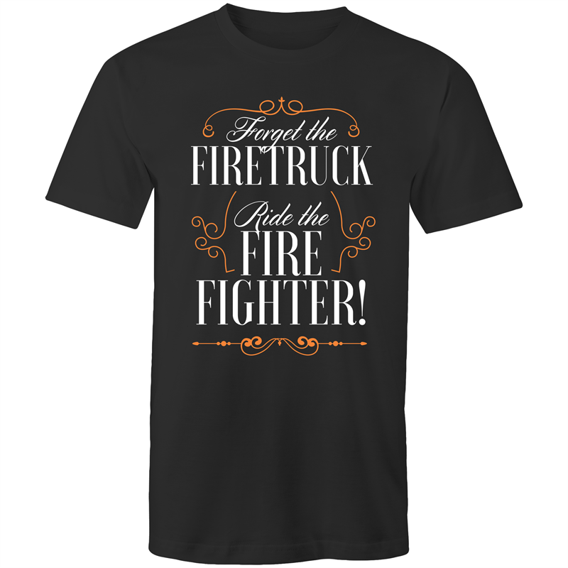 Colour Staple T-Shirt – Forget the firetruck ride the firefighter – white text - Mens