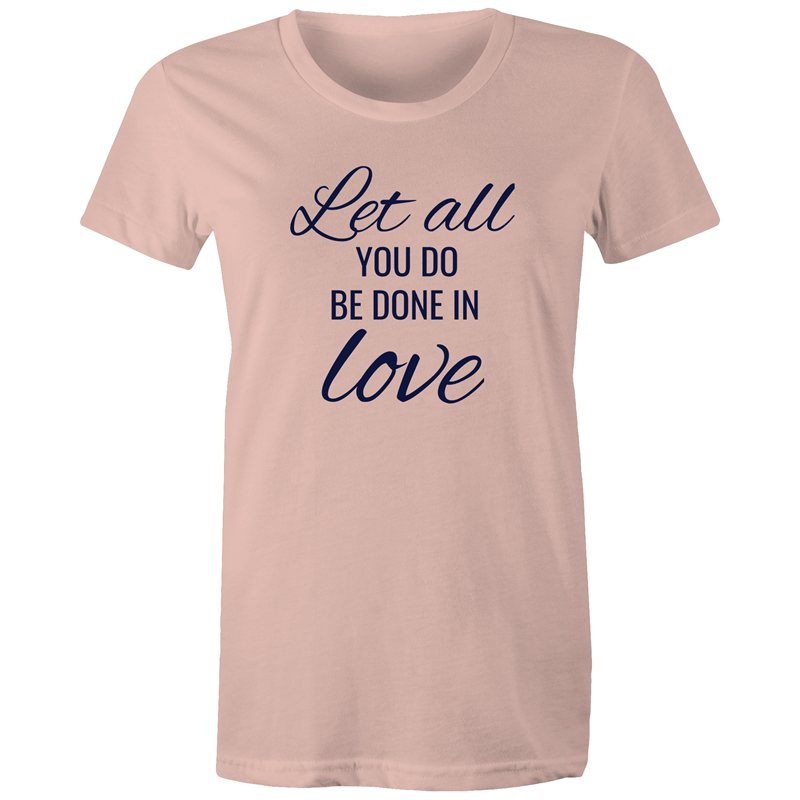 Maple Tee – Let all you do be done in love – Black Text - Women's