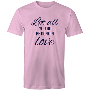 Colour Staple T-Shirt – Let all you do be done in love - black text - Mens