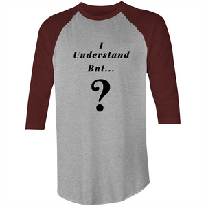 3/4 Sleeve - I understand BUT - Black Text – T-Shirt