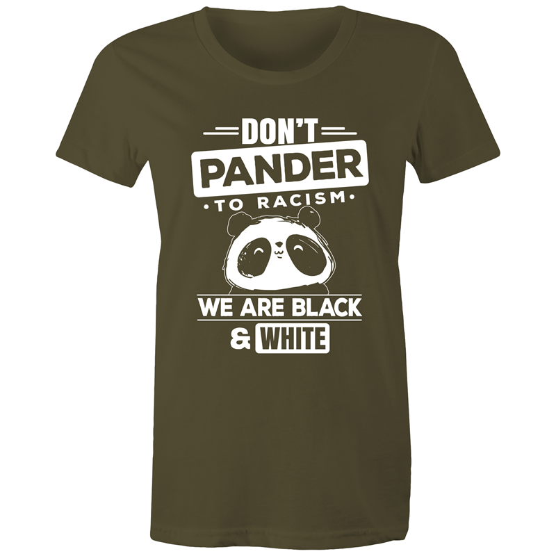 Maple Tee - Don't pander to Racism - White text - Women's