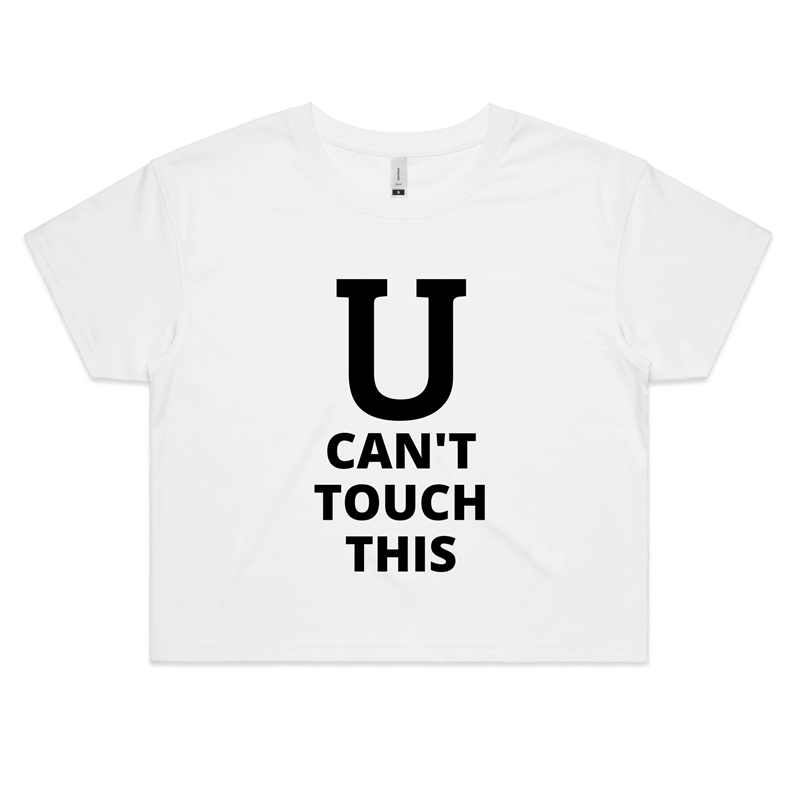 Crop Tee – U can't touch this – Black Text – Women's