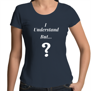 Scoop Neck T-Shirt - I understand BUT - White Text – Women's