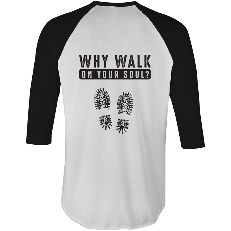 3/4 Sleeve - Why walk on your soul - Black Text – T-Shirt