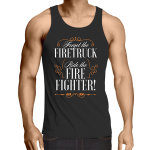 Singlet Top - Forget the firetruck ride the firefighter – Mens – BLACK SHIRT ONLY