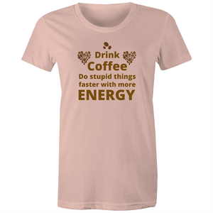 Maple Tee – Drink coffee do stupid things faster - Women's