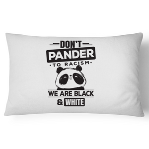 Pillow Case - Don't Pander to racism - 100% Cotton