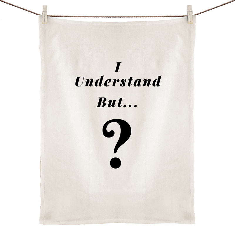 Tea Towel - I understand BUT - 100% Linen