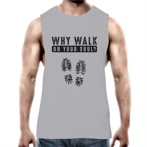 Tank Top Tee - Why walk on your soul - Black text - Mens